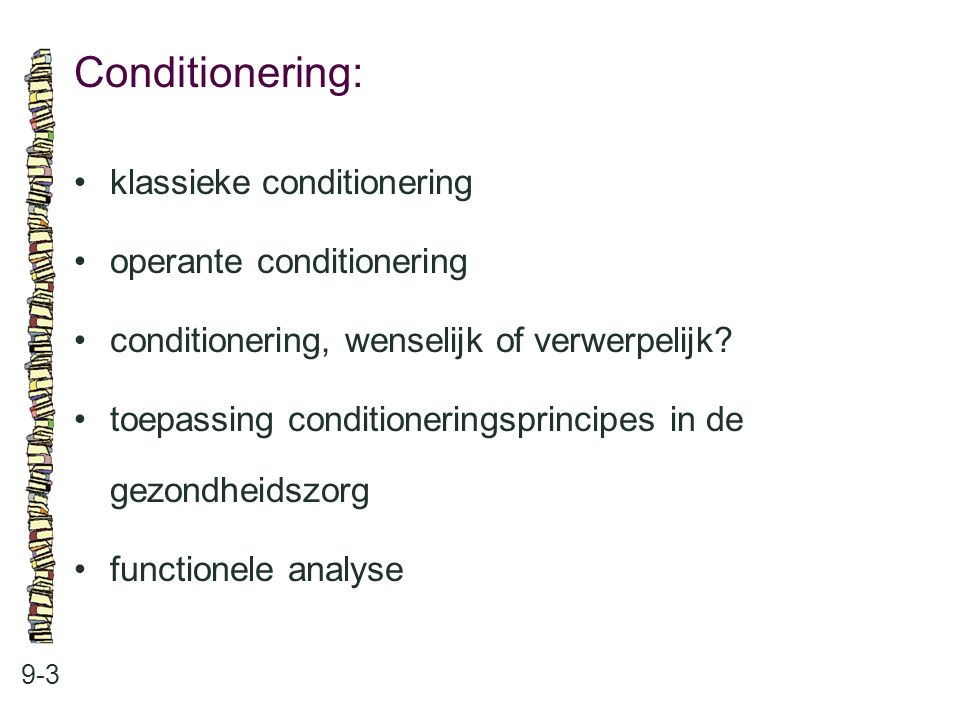 Conditionering: • klassieke conditionering • operante conditionering