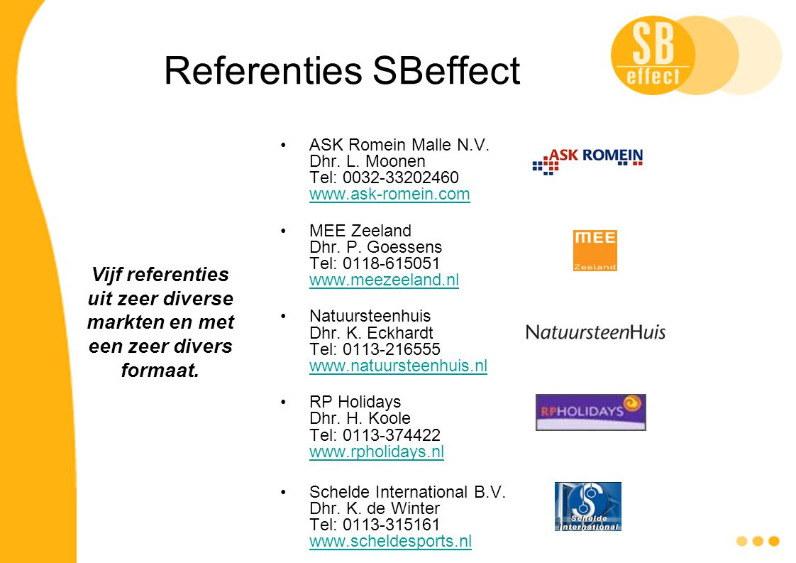 Referenties SBeffect ASK Romein Malle N.V. Dhr. L. Moonen Tel: 0032-33202460 www.ask-romein.com.