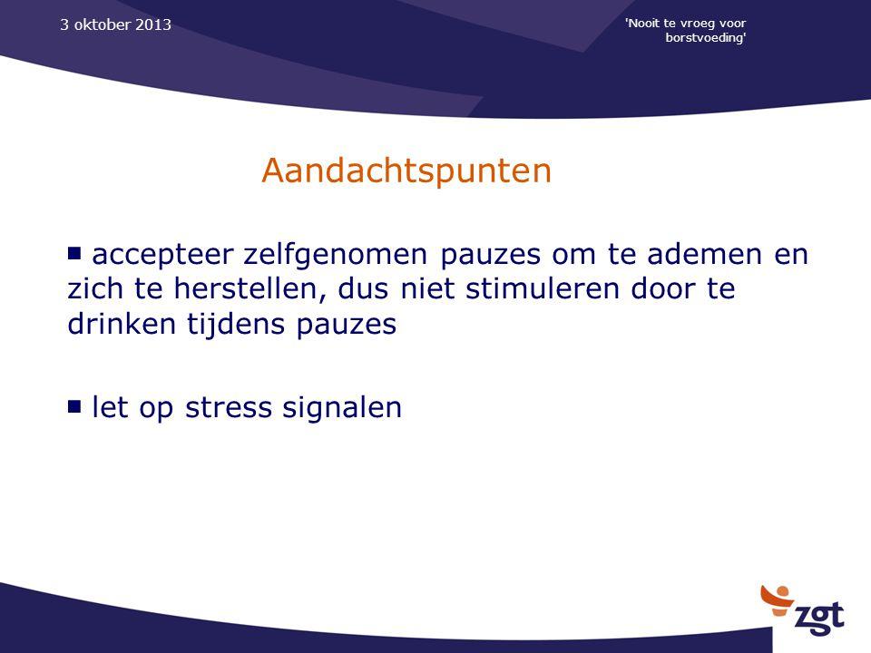 3 oktober 2013 Nooit te vroeg voor borstvoeding Aandachtspunten.