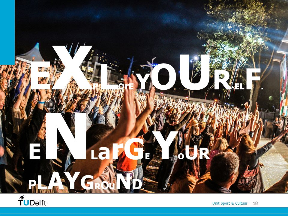 EXPLOrE YOURSELF. ENLarGE YOUR PLAYGROUND.