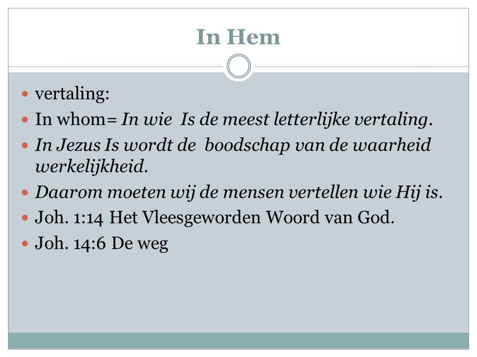 In Hem vertaling: In whom= In wie Is de meest letterlijke vertaling.