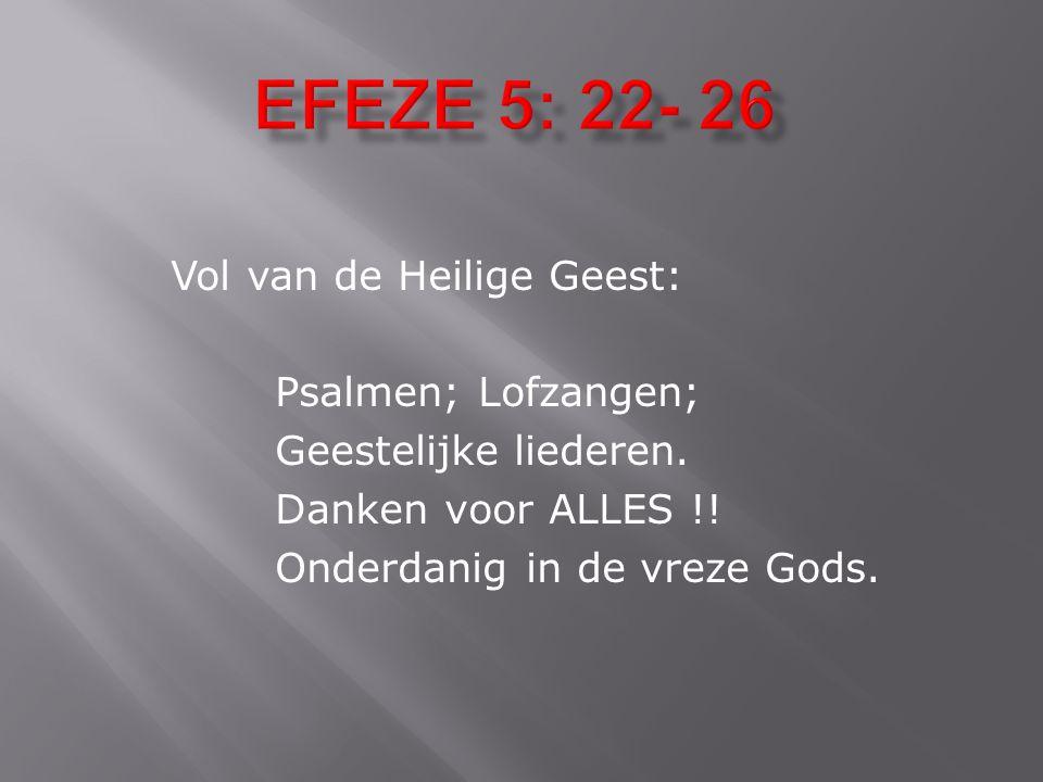 EFEZE 5: 22- 26 Vol van de Heilige Geest: Psalmen; Lofzangen;