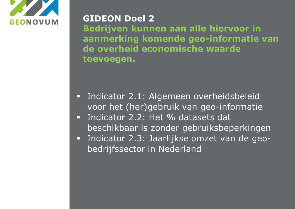 GIDEON Doel 2 Bedrijven kunnen aan alle hiervoor in aanmerking komende geo-informatie van de overheid economische waarde toevoegen.
