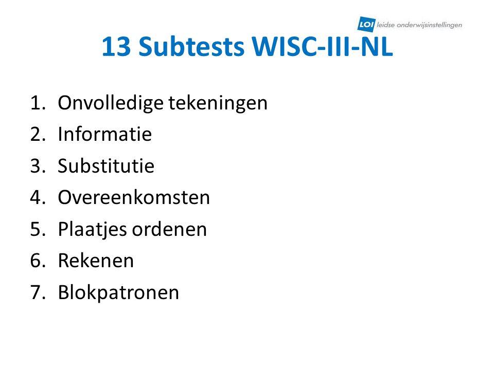 13 Subtests WISC-III-NL Onvolledige tekeningen Informatie Substitutie