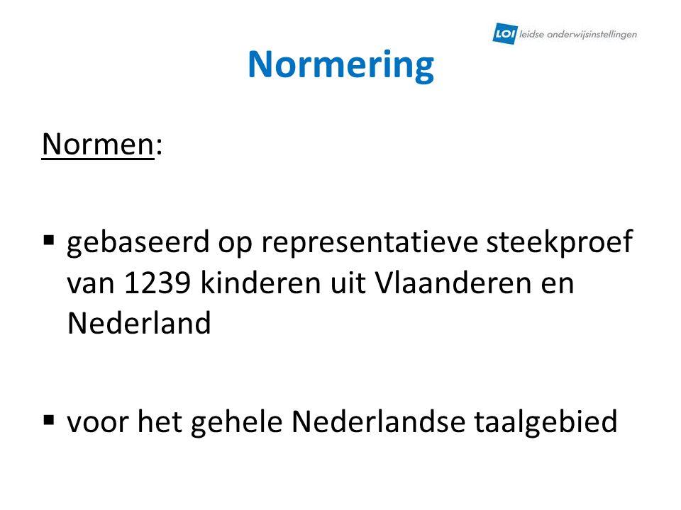 Normering Normen: gebaseerd op representatieve steekproef van 1239 kinderen uit Vlaanderen en Nederland.
