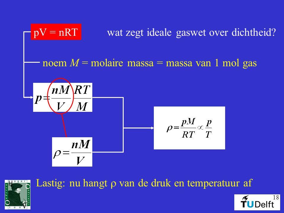 pV = nRT wat zegt ideale gaswet over dichtheid. noem M = molaire massa = massa van 1 mol gas.
