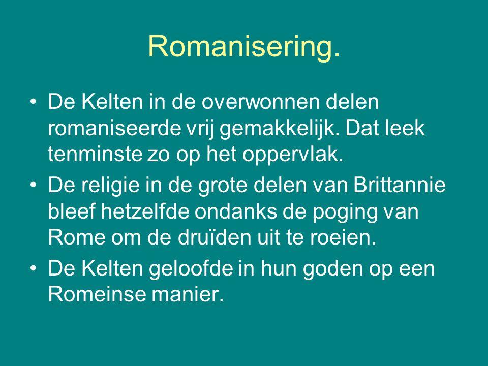Romanisering. De Kelten in de overwonnen delen romaniseerde vrij gemakkelijk. Dat leek tenminste zo op het oppervlak.