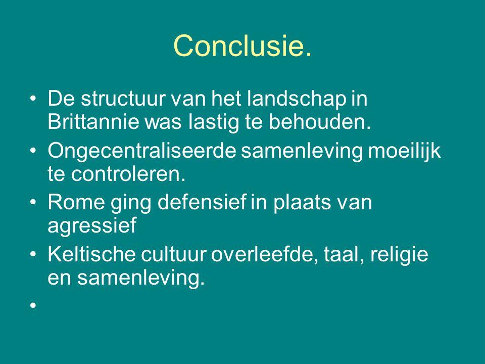 Conclusie. De structuur van het landschap in Brittannie was lastig te behouden. Ongecentraliseerde samenleving moeilijk te controleren.