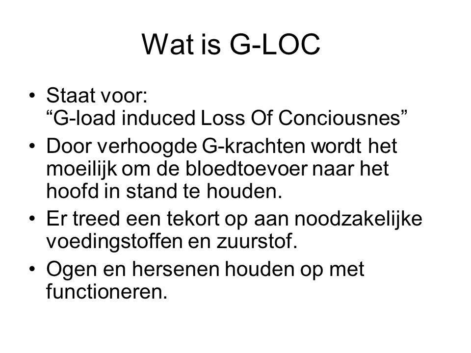 Wat is G-LOC Staat voor: G-load induced Loss Of Conciousnes