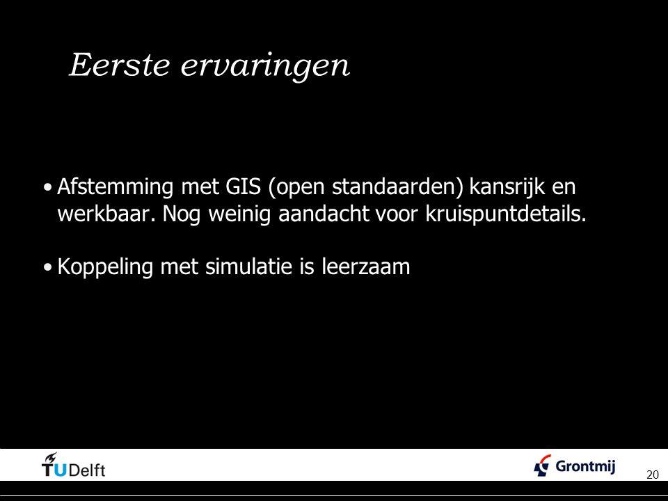 Eerste ervaringen Afstemming met GIS (open standaarden) kansrijk en werkbaar. Nog weinig aandacht voor kruispuntdetails.