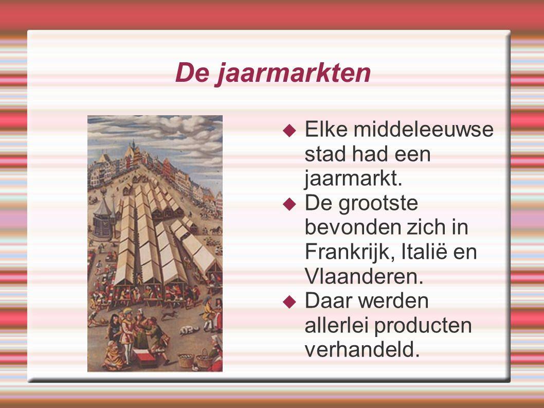 De jaarmarkten Elke middeleeuwse stad had een jaarmarkt.