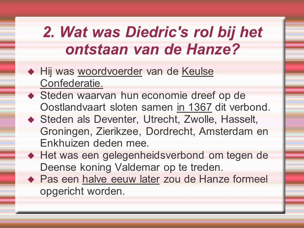 2. Wat was Diedric s rol bij het ontstaan van de Hanze