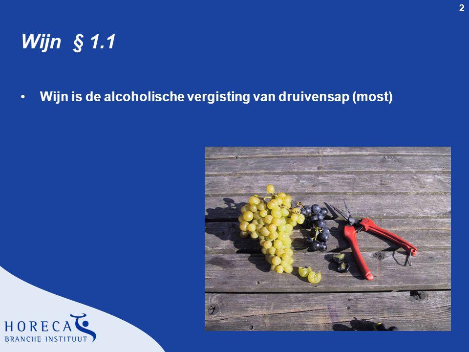 Wijn § 1.1 Wijn is de alcoholische vergisting van druivensap (most)