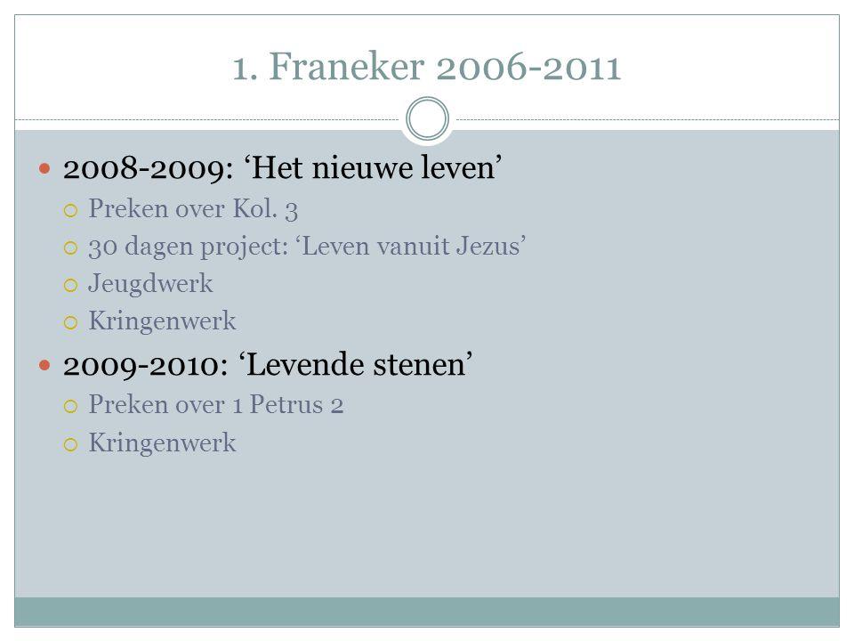 1. Franeker 2006-2011 2008-2009: 'Het nieuwe leven'