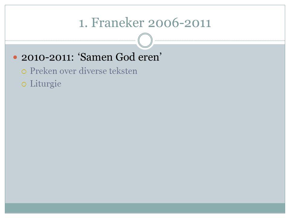 1. Franeker 2006-2011 2010-2011: 'Samen God eren'