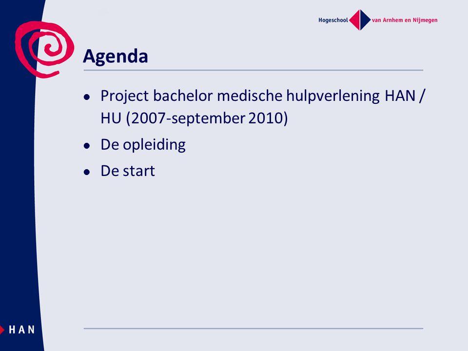 Agenda Project bachelor medische hulpverlening HAN / HU (2007-september 2010) De opleiding De start