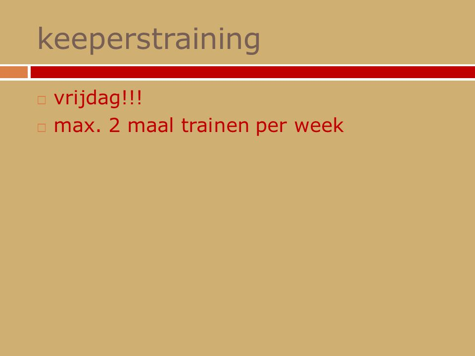 keeperstraining vrijdag!!! max. 2 maal trainen per week