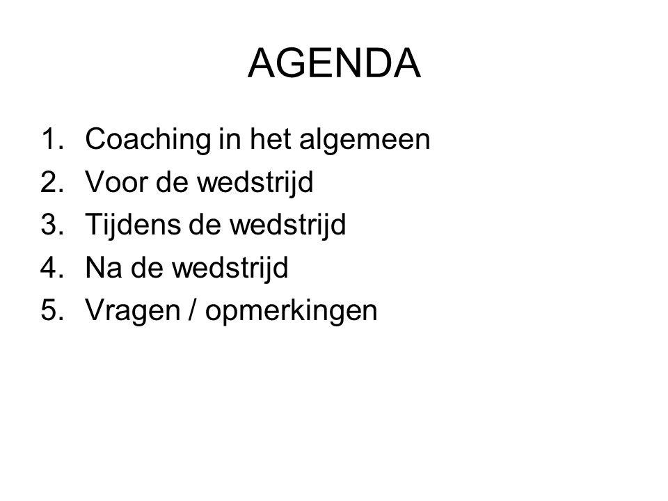 AGENDA Coaching in het algemeen Voor de wedstrijd Tijdens de wedstrijd