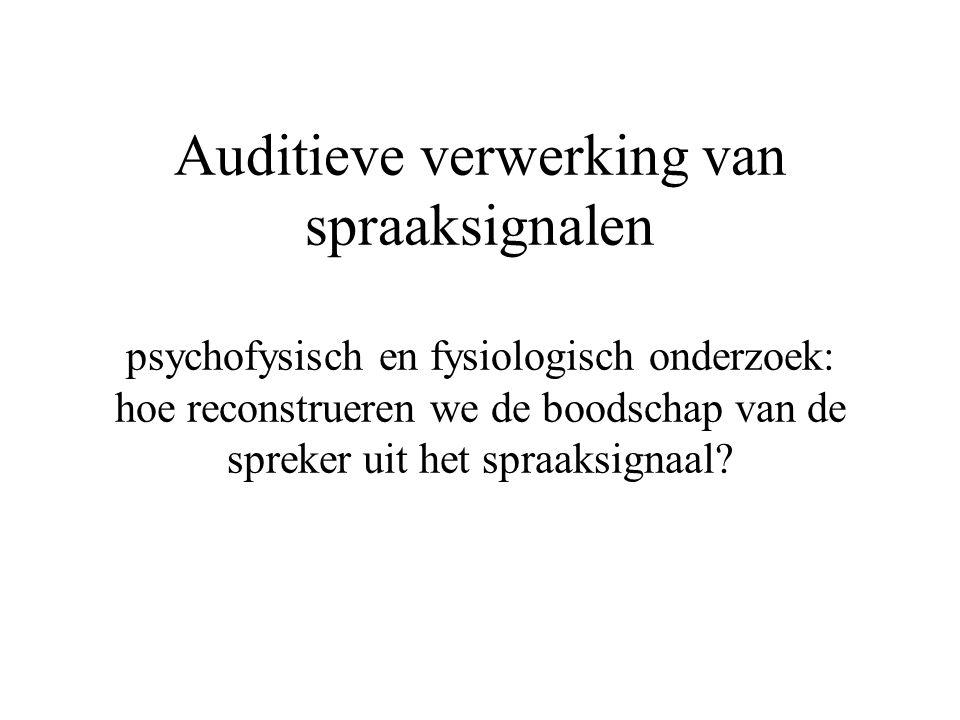 Auditieve verwerking van spraaksignalen psychofysisch en fysiologisch onderzoek: hoe reconstrueren we de boodschap van de spreker uit het spraaksignaal