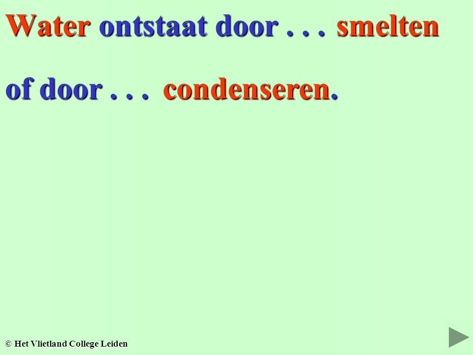 Water ontstaat door smelten of door condenseren.