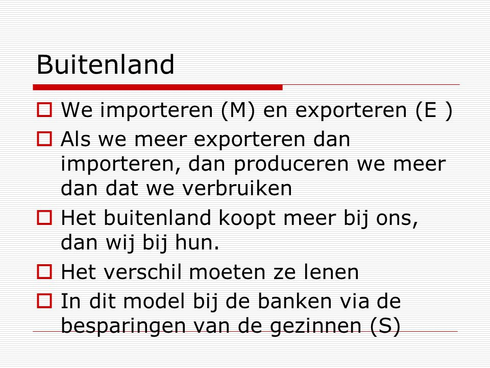 Buitenland We importeren (M) en exporteren (E )