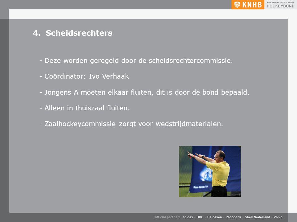 4. Scheidsrechters - Deze worden geregeld door de scheidsrechtercommissie. Coördinator: Ivo Verhaak.