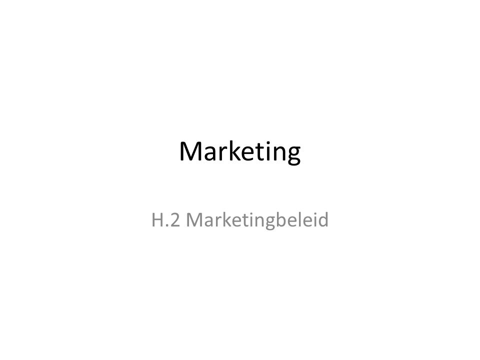 Marketing H.2 Marketingbeleid