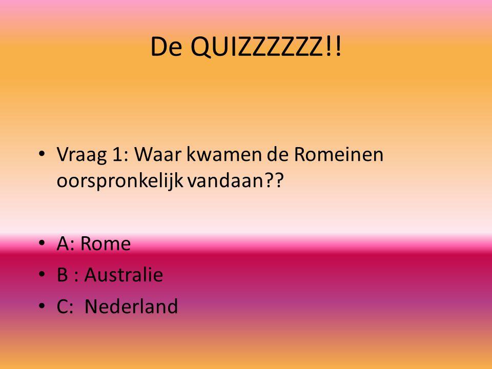 De QUIZZZZZZ!. Vraag 1: Waar kwamen de Romeinen oorspronkelijk vandaan .