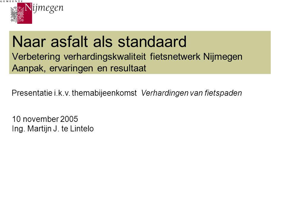 Naar asfalt als standaard Verbetering verhardingskwaliteit fietsnetwerk Nijmegen Aanpak, ervaringen en resultaat