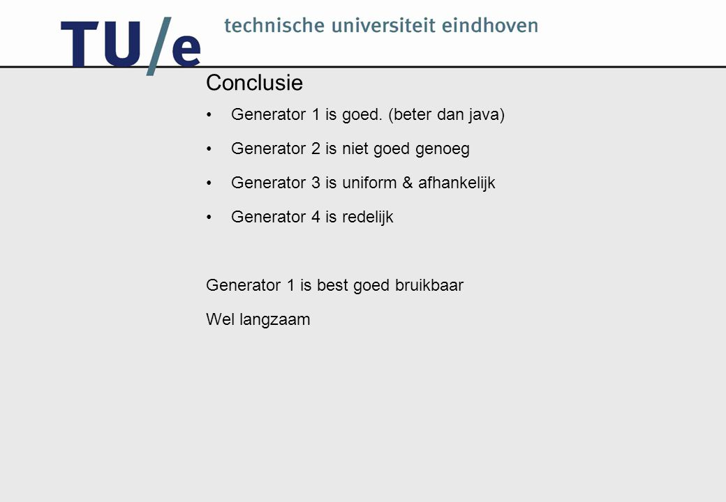 Conclusie Generator 1 is goed. (beter dan java)
