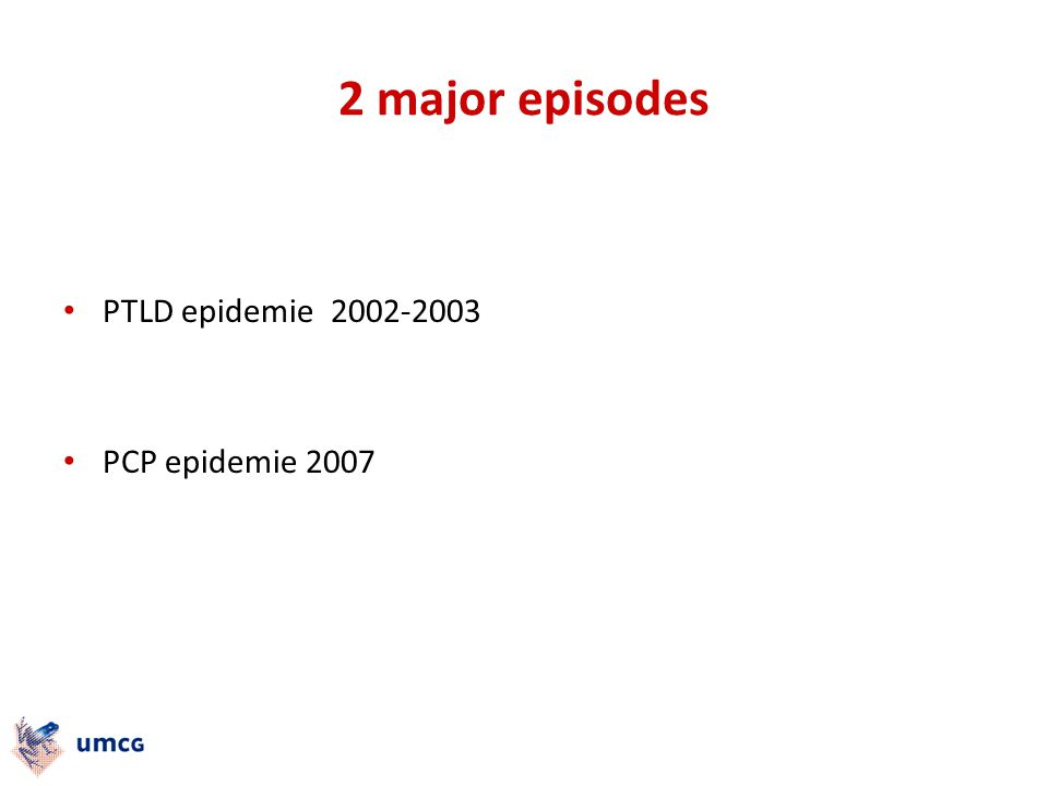 2 major episodes PTLD epidemie 2002-2003 PCP epidemie 2007