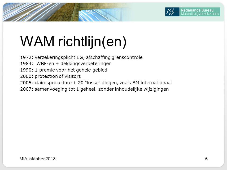 WAM richtlijn(en) 1972: verzekeringsplicht EG, afschaffing grenscontrole. 1984: WBF-en + dekkingsverbeteringen.