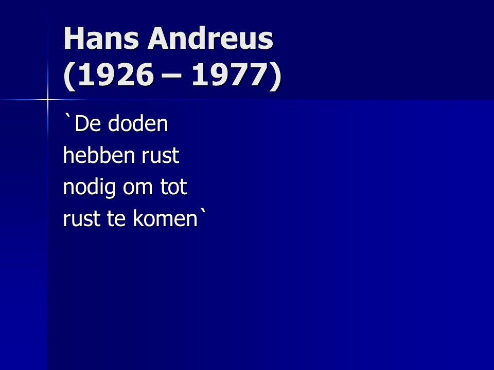 Hans Andreus (1926 – 1977) `De doden hebben rust nodig om tot rust te komen`