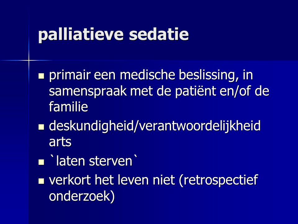 palliatieve sedatie primair een medische beslissing, in samenspraak met de patiënt en/of de familie.