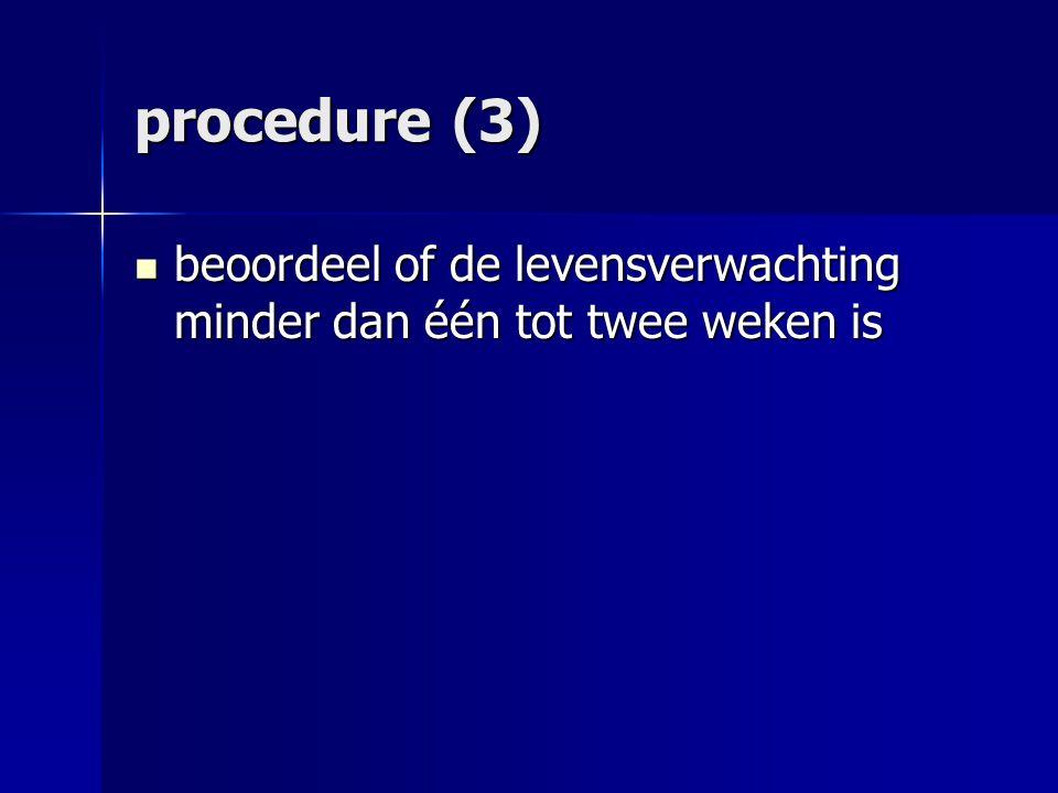 procedure (3) beoordeel of de levensverwachting minder dan één tot twee weken is