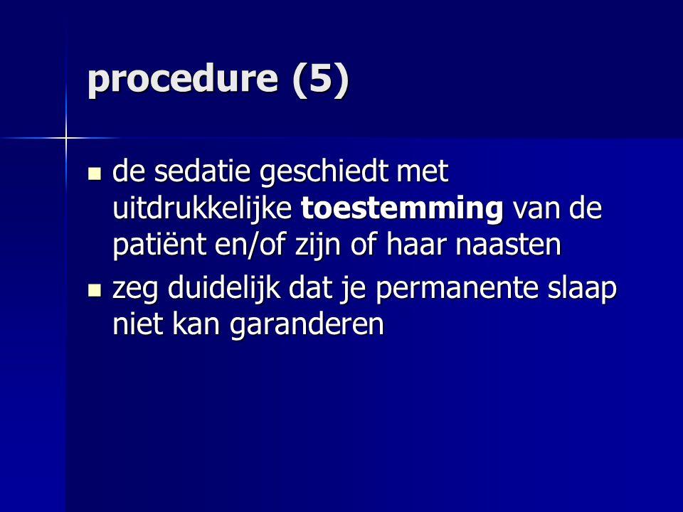 procedure (5) de sedatie geschiedt met uitdrukkelijke toestemming van de patiënt en/of zijn of haar naasten.
