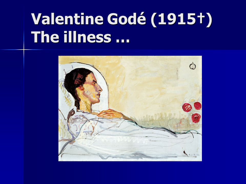 Valentine Godé (1915†) The illness …
