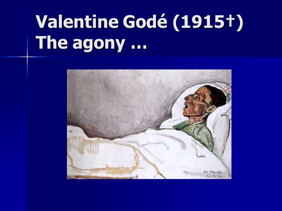 Valentine Godé (1915†) The agony …