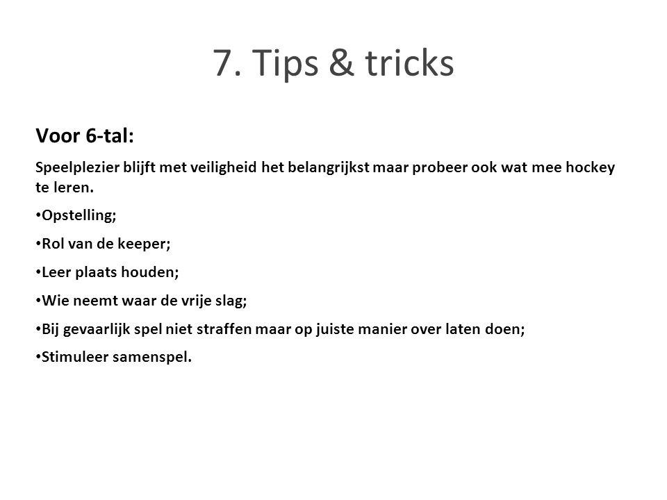 7. Tips & tricks Voor 6-tal: