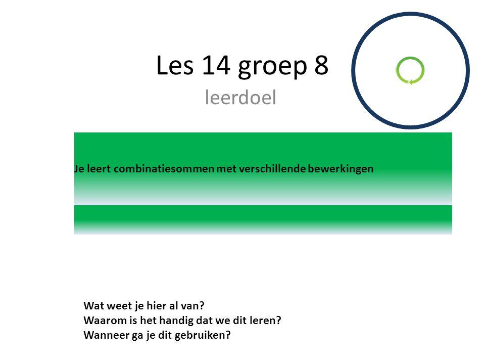 Les 14 groep 8 leerdoel. Je leert combinatiesommen met verschillende bewerkingen. Wat weet je hier al van