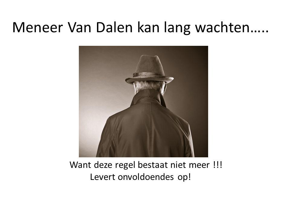 Meneer Van Dalen kan lang wachten…..