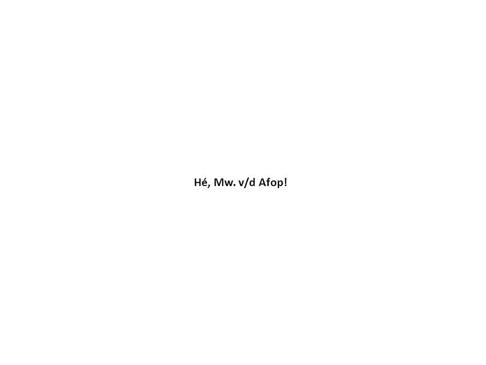 Hé, Mw. v/d Afop!
