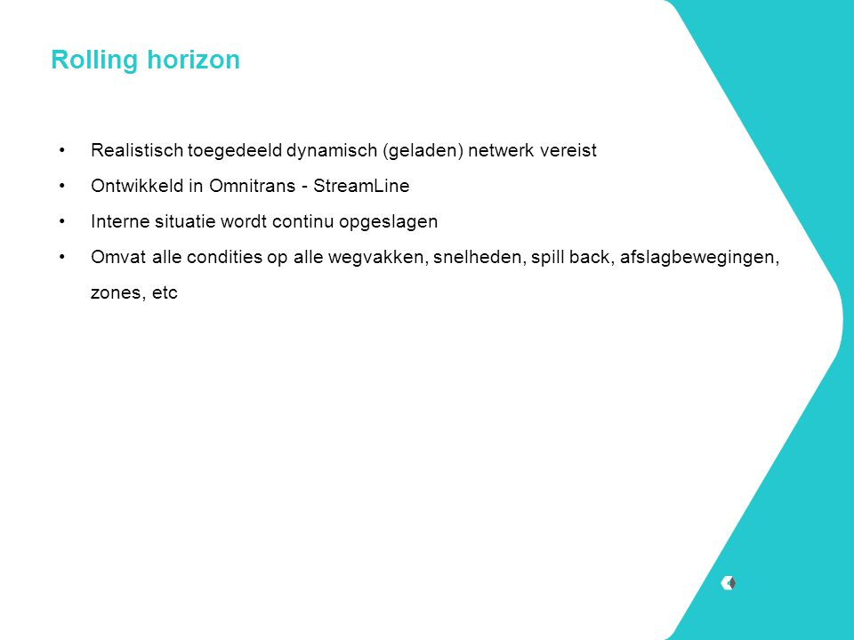 Rolling horizon Realistisch toegedeeld dynamisch (geladen) netwerk vereist. Ontwikkeld in Omnitrans - StreamLine.