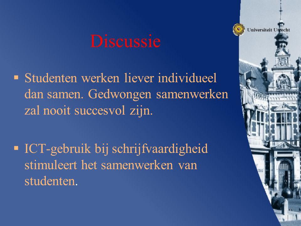Discussie Studenten werken liever individueel dan samen. Gedwongen samenwerken zal nooit succesvol zijn.