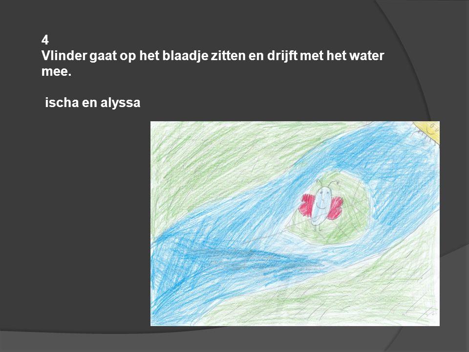 4 Vlinder gaat op het blaadje zitten en drijft met het water mee. ischa en alyssa