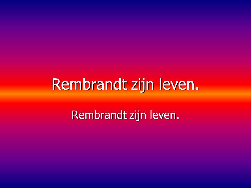 Rembrandt zijn leven. Rembrandt zijn leven.