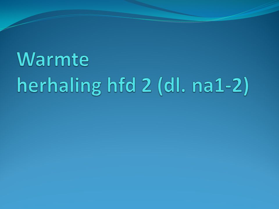 Warmte herhaling hfd 2 (dl. na1-2)