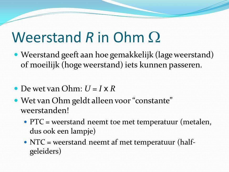 Weerstand R in Ohm  Weerstand geeft aan hoe gemakkelijk (lage weerstand) of moeilijk (hoge weerstand) iets kunnen passeren.