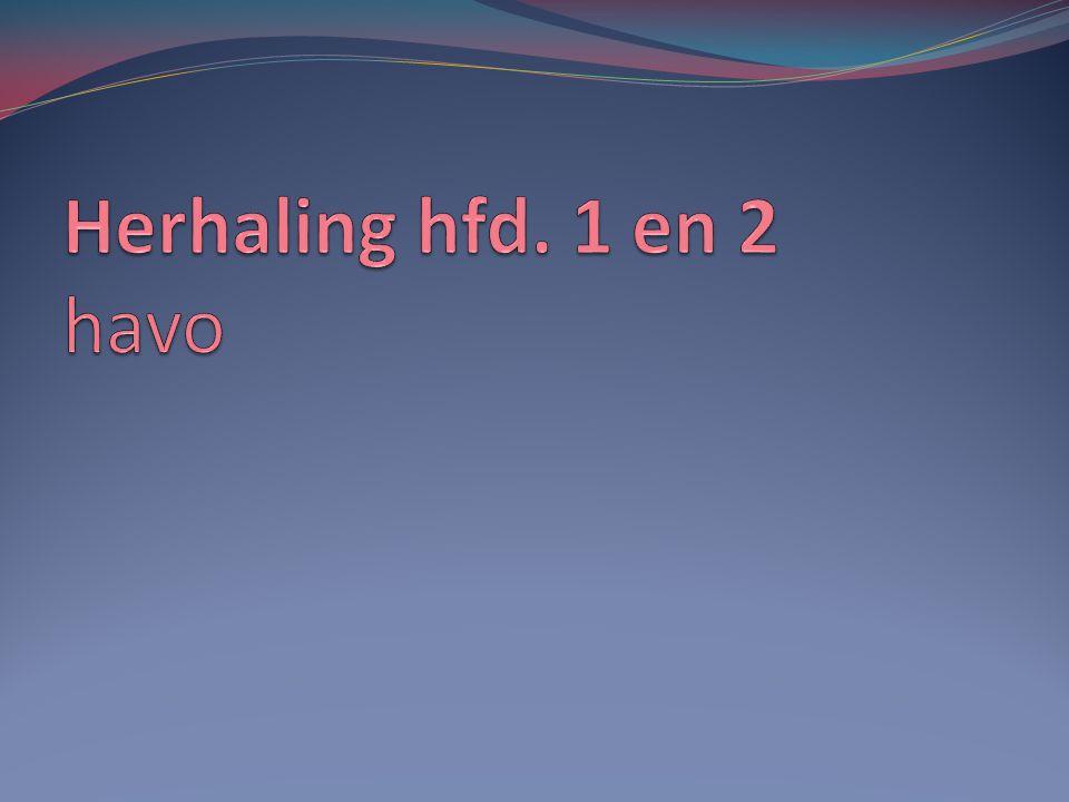 Herhaling hfd. 1 en 2 havo