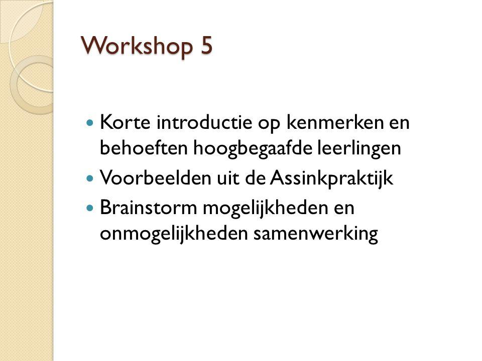 Workshop 5 Korte introductie op kenmerken en behoeften hoogbegaafde leerlingen. Voorbeelden uit de Assinkpraktijk.